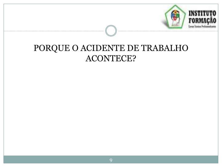 PORQUE O ACIDENTE DE TRABALHO ACONTECE?