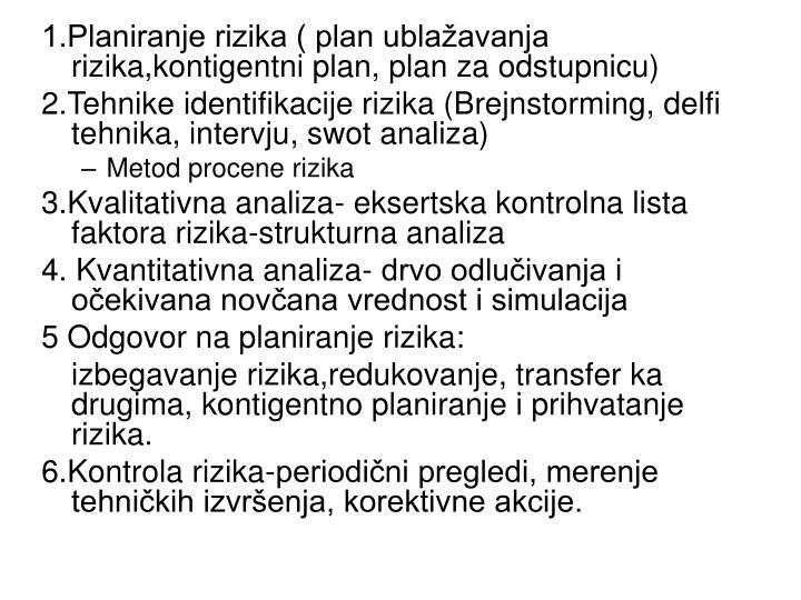 1.Planiranje rizika ( plan ublaavanja rizika,kontigentni plan, plan za odstupnicu)