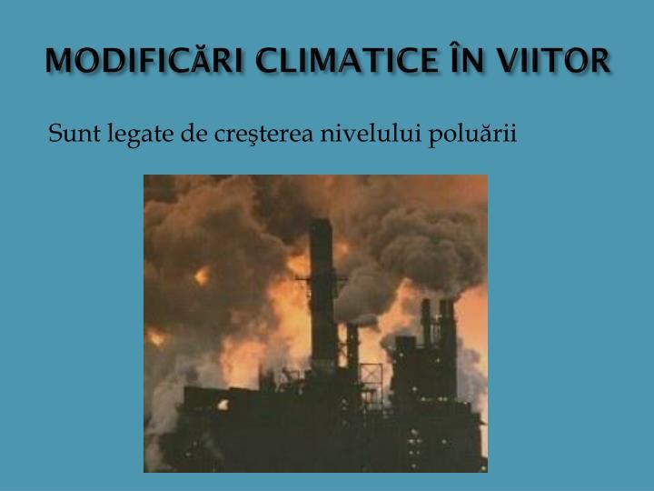 MODIFICĂRI CLIMATICE ÎN VIITOR