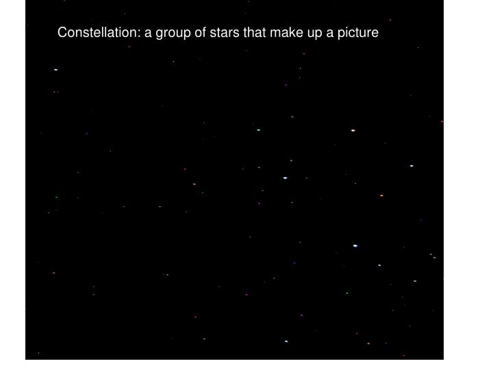 Constellation: a group of stars that make up a picture