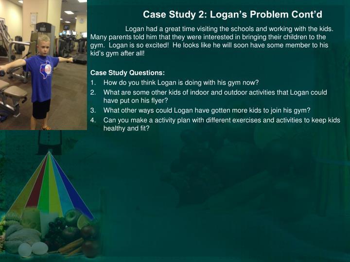 Case Study 2: Logan's Problem Cont'd