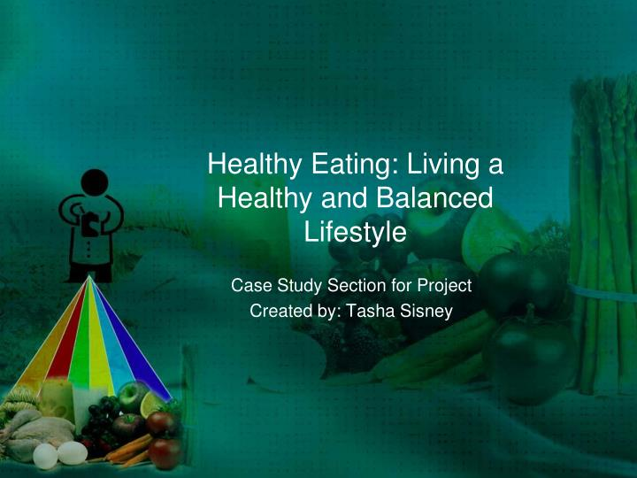 Healthy eating living a healthy and balanced lifestyle