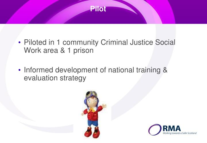 Piloted in 1 community Criminal Justice Social Work area & 1 prison