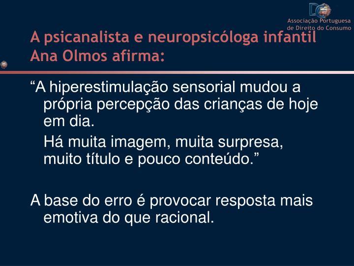 A psicanalista e neuropsicóloga infantil Ana Olmos afirma: