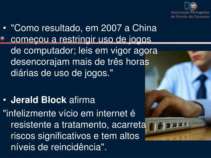 """""""Como resultado, em 2007 a China começou a restringir uso de jogos de computador; leis em vigor agora desencorajam mais de três horas diárias de uso de jogos."""""""