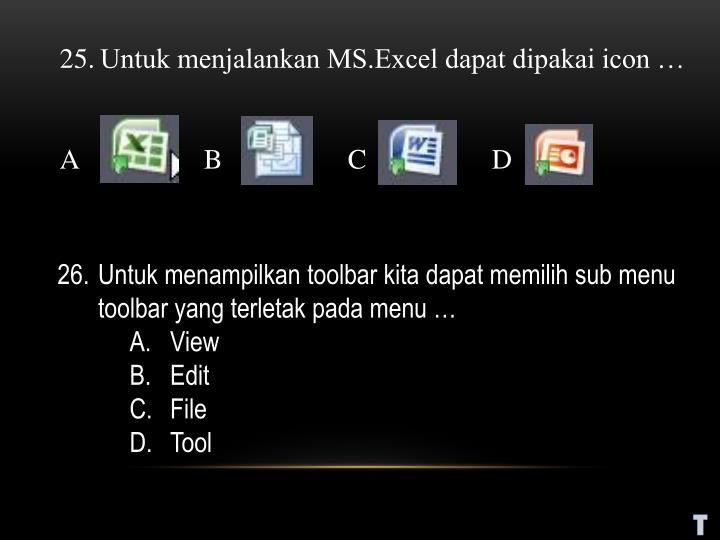 Untuk menjalankan MS.Excel dapat dipakai icon …
