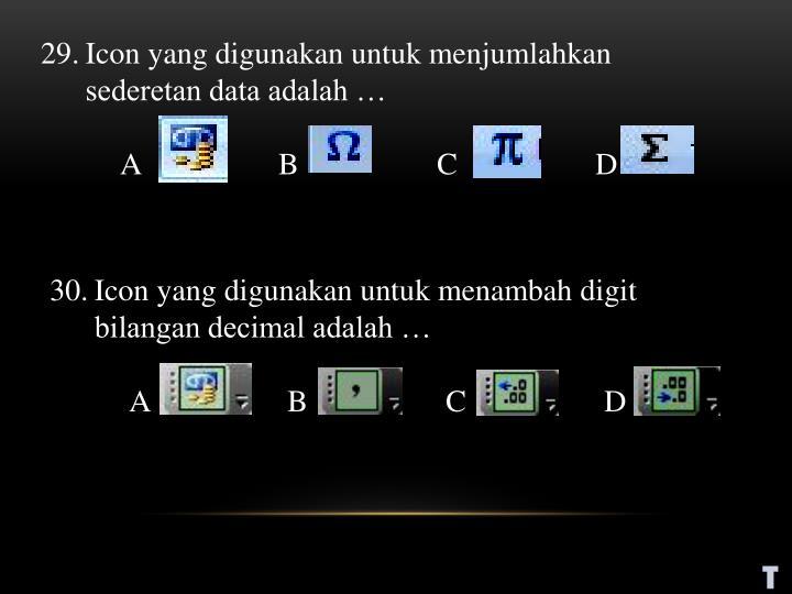 Icon yang digunakan untuk menjumlahkan sederetan data adalah …