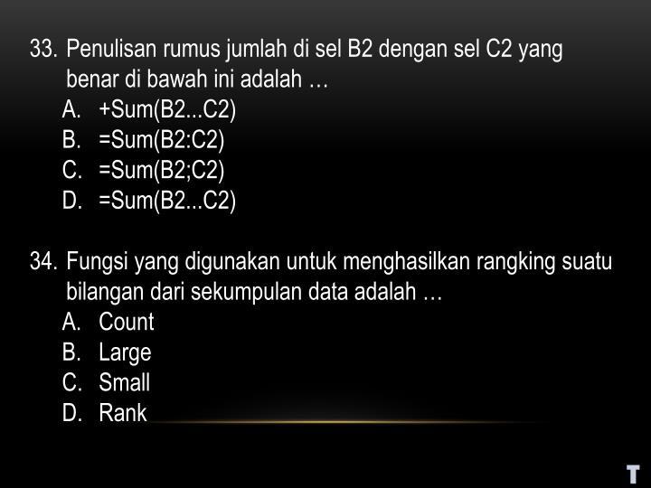 Penulisan rumus jumlah di sel B2 dengan sel C2 yang benar di bawah ini adalah …