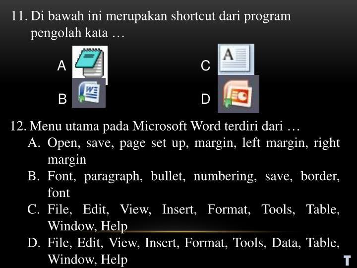 Di bawah ini merupakan shortcut dari program pengolah kata …