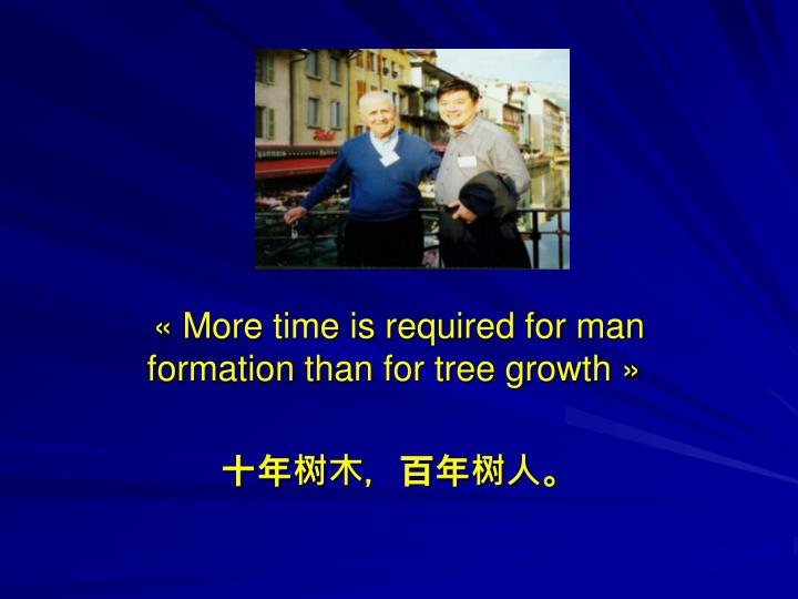 « More time is required for man formation than for tree growth »