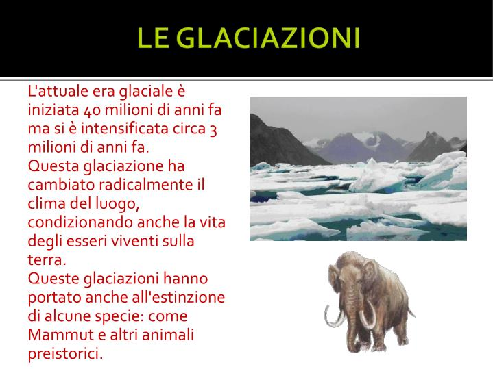L'attuale era glaciale è iniziata 40 milioni di anni fa ma si è intensificata circa 3 milioni di anni fa.