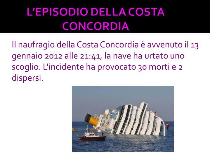 Il naufragio della Costa Concordia è avvenuto il 13 gennaio 2012 alle 21:41, la nave ha urtato uno scoglio. L'incidente ha provocato 30 morti e 2 dispersi.