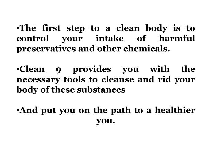 The first step to a clean body is to control your intake of harmful preservatives and other chemical...