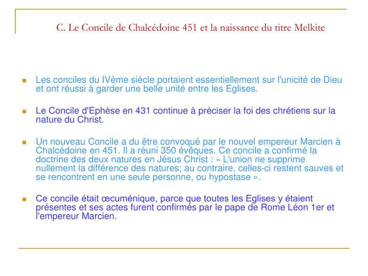 C. Le Concile de Chalcédoine 451 et la naissance du titre Melkite