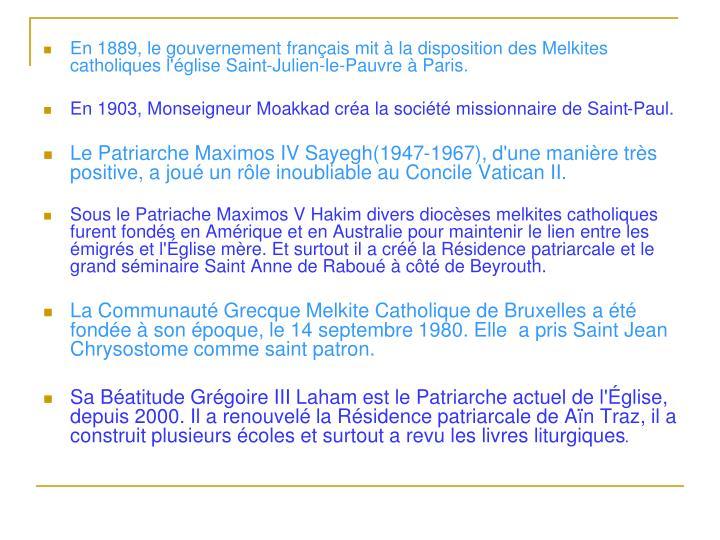 En 1889, le gouvernement français mit à la disposition des Melkites catholiques l'église Saint-Julien-le-Pauvre à Paris.