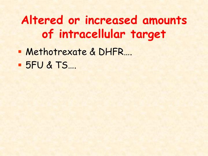 Altered or increased amounts of intracellular target