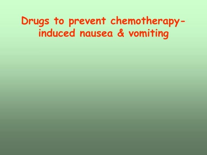 Drugs to prevent chemotherapy-induced nausea & vomiting