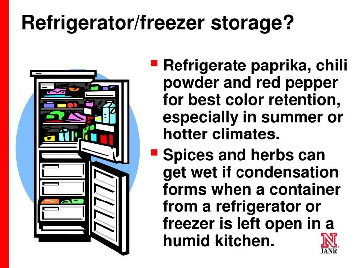 Refrigerate paprika, chili powder and red pepper for best color retention, especially in summer or hotter climates.