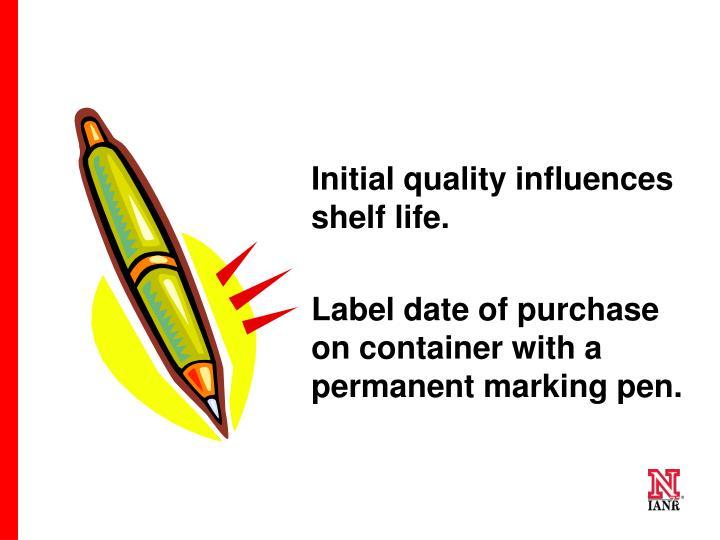 Initial quality influences shelf life.