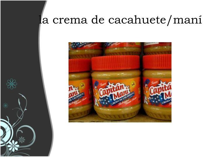 la crema de cacahuete/maní