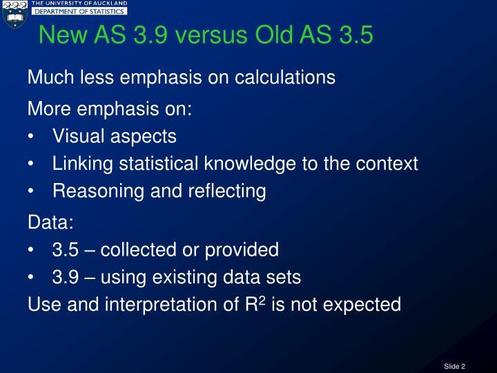 New AS 3.9 versus Old AS 3.5