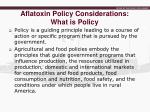 aflatoxin policy considerations what is policy