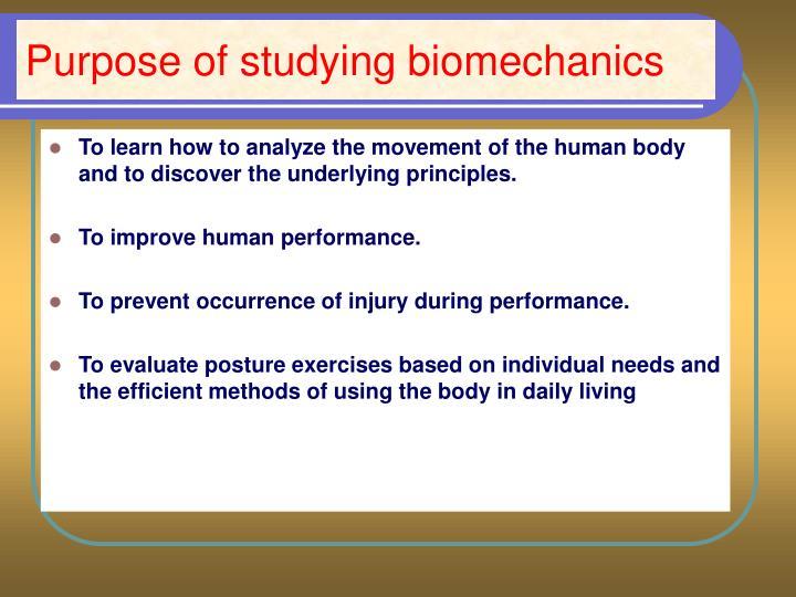 Purpose of studying biomechanics