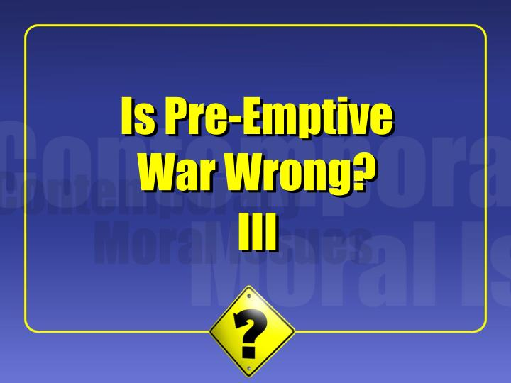 Is pre emptive war wrong