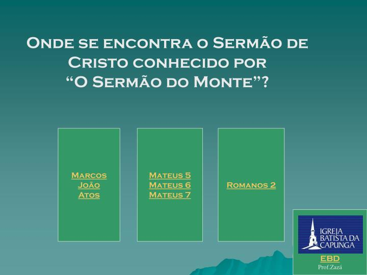 """Onde se encontra o Sermão de Cristo conhecido por                                                    """"O Sermão do Monte""""?"""