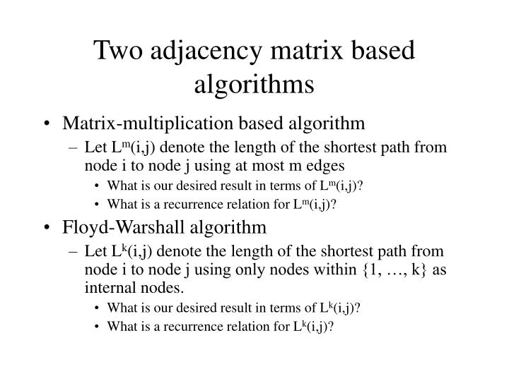 Two adjacency matrix based algorithms