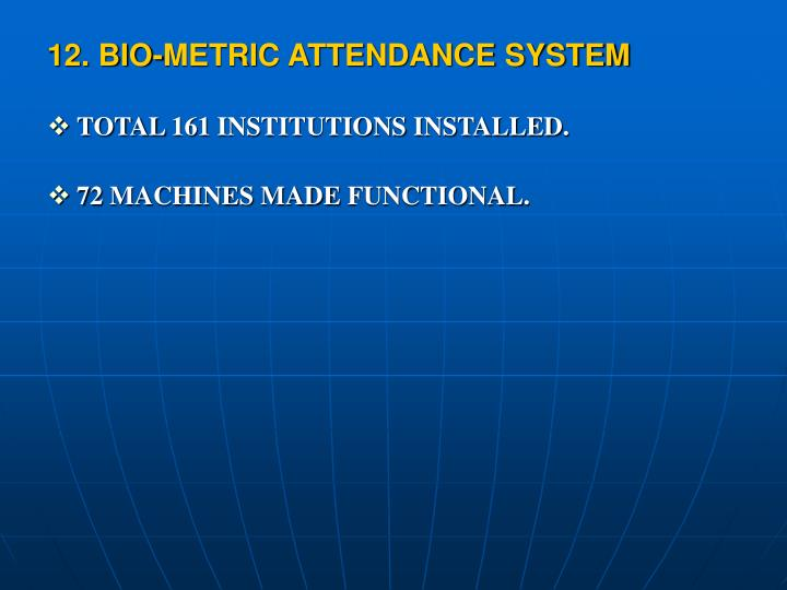 12. BIO-METRIC ATTENDANCE SYSTEM