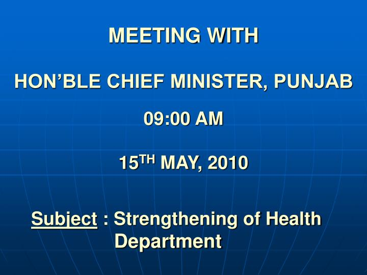 Meeting with hon ble chief minister punjab 09 00 am 15 th may 2010