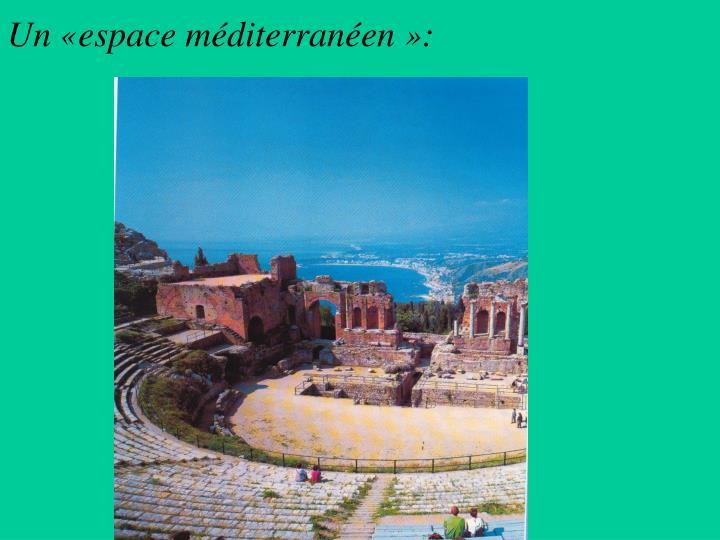 Un «espace méditerranéen»: