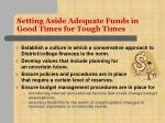 setting aside adequate funds in good times for tough times1