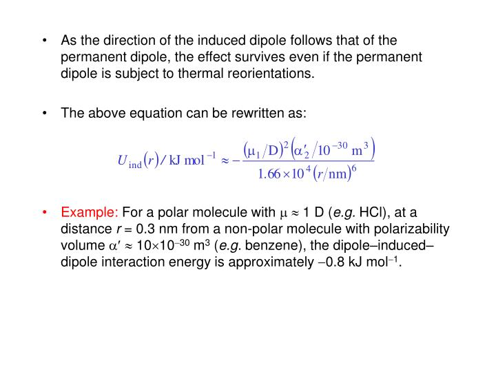 As the direction of the induced dipole follows that of the permanent dipole, the effect survives even if the permanent dipole is subject to thermal reorientations.