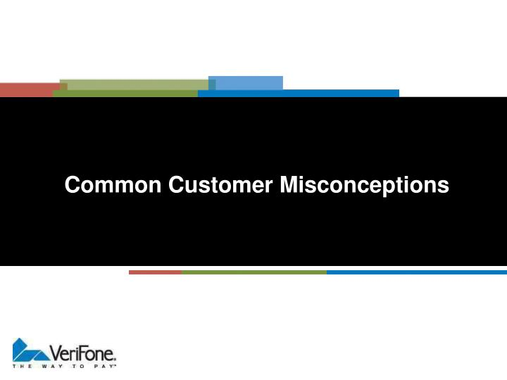 Common Customer Misconceptions