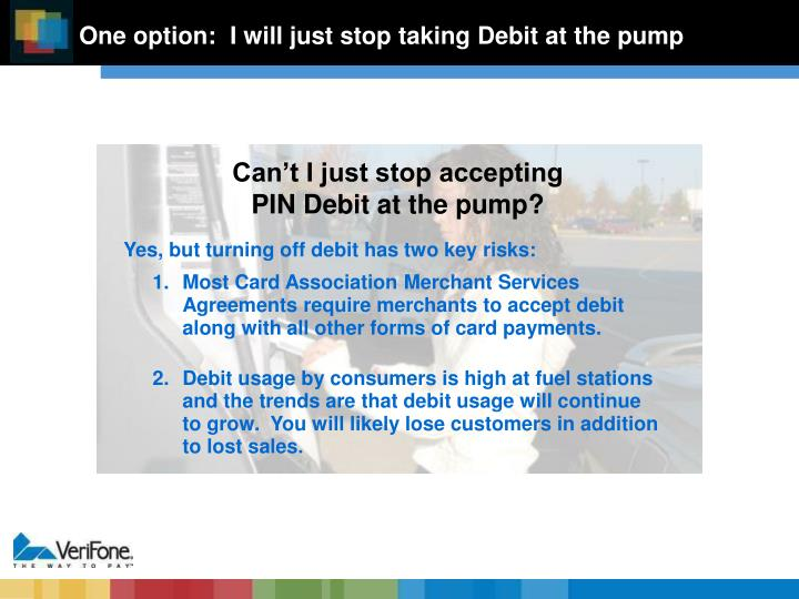 One option:  I will just stop taking Debit at the pump