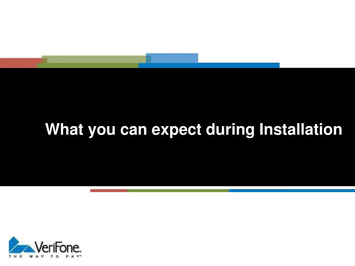 What you can expect during Installation