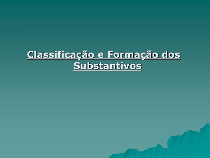 Classificação e Formação dos Substantivos