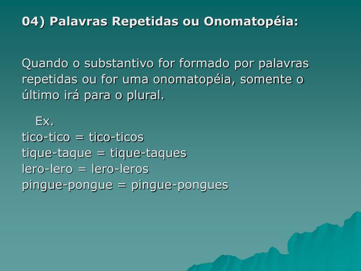 04) Palavras Repetidas ou Onomatopéia:
