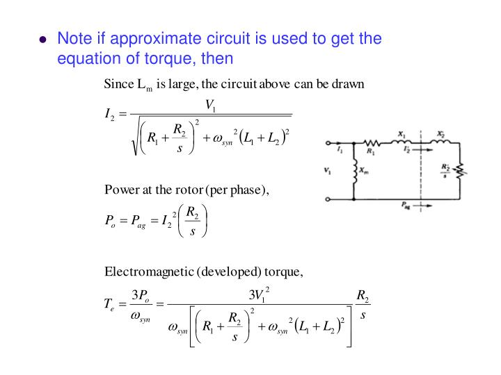 Note if approximate circuit is used to get the equation of torque, then