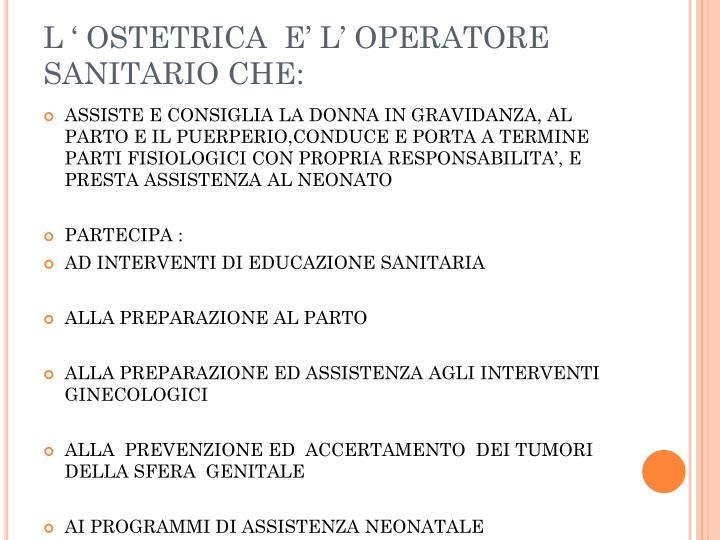 L ' OSTETRICA  E' L' OPERATORE SANITARIO CHE:
