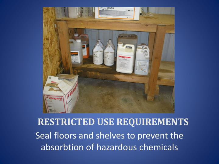 RESTRICTED USE REQUIREMENTS