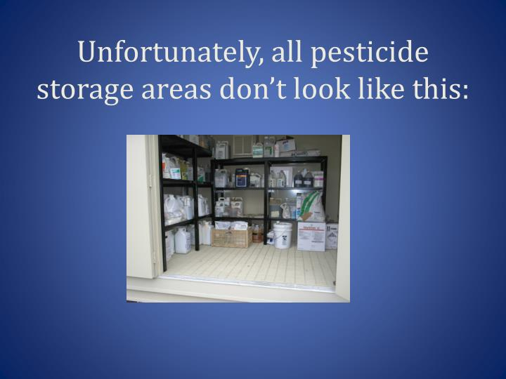 Unfortunately all pesticide storage areas don t look like this
