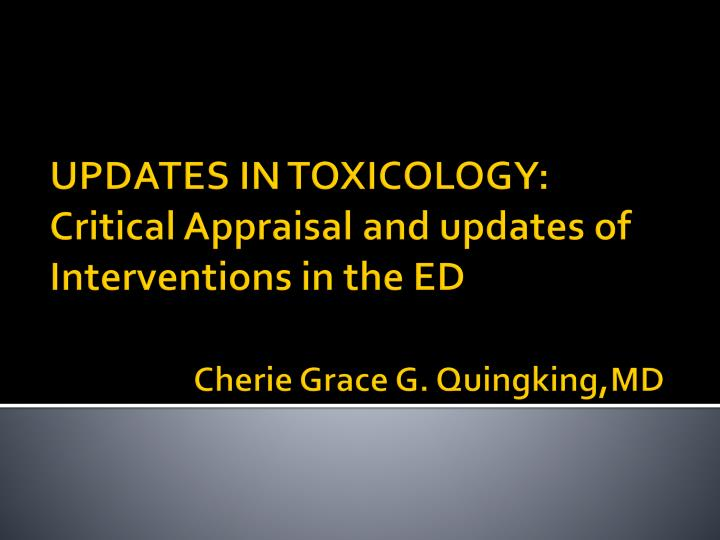 UPDATES IN TOXICOLOGY: Critical Appraisal and updates of Interventions in the ED