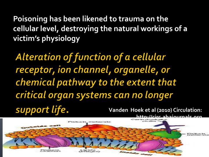 Poisoning has been likened to trauma on the cellular level, destroying the natural workings of a victim's physiology