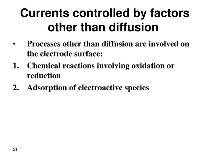 Currents controlled by factors other than diffusion