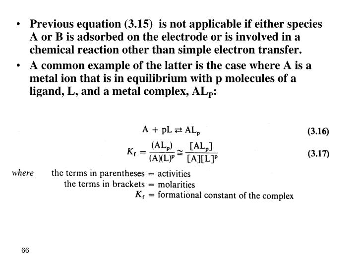 Previous equation (3.15)  is not applicable if either species A or B is adsorbed on the electrode or is involved in a chemical reaction other than simple electron transfer.