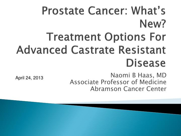 Prostate cancer what s new treatment options for advanced castrate resistant disease