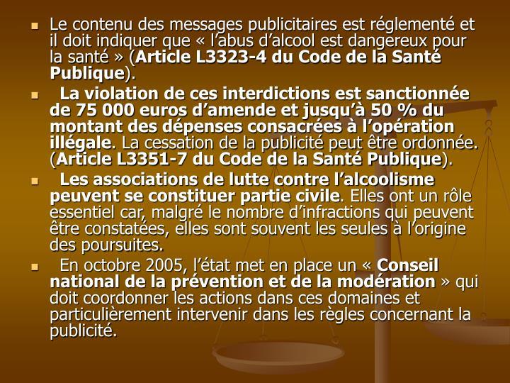 Le contenu des messages publicitaires est réglementé et il doit indiquer que « l'abus d'alcool est dangereux pour la santé » (
